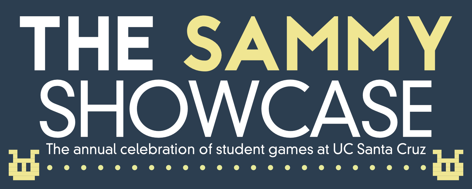 "Banner image with the text ""The Sammy Showcase: The annual celebration of all things games at UC Santa Cruz"""